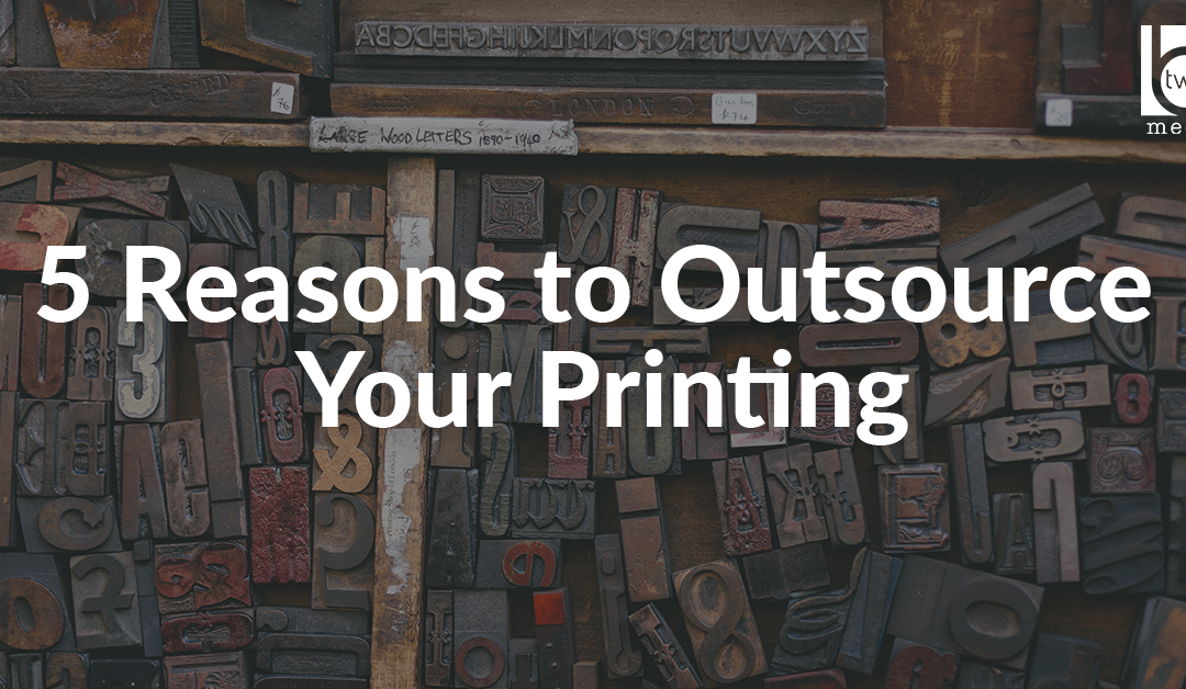 5 Reasons to Outsource Your Printing